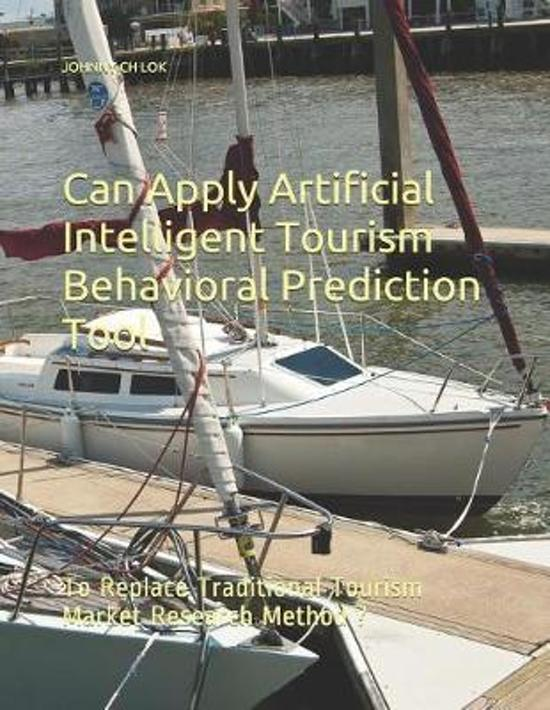 Can Apply Artificial Intelligent Tourism Behavioral Prediction Tool