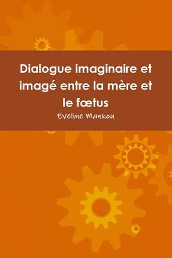 Dialogue Imaginaire Et Image Entre La Mere Et Le Foetus