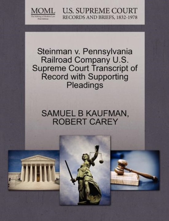 Steinman V. Pennsylvania Railroad Company U.S. Supreme Court Transcript of Record with Supporting Pleadings