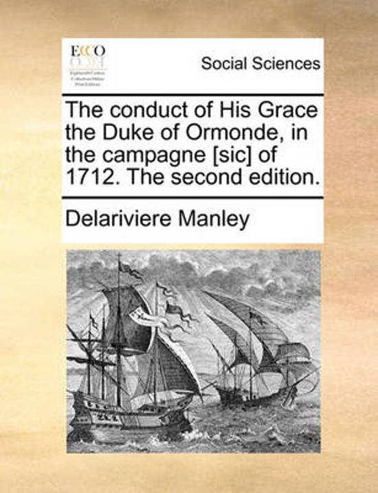 The Conduct of His Grace the Duke of Ormonde, in the Campagne [sic] of 1712. the Second Edition