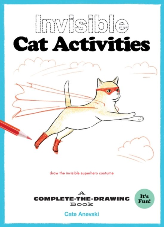 Invisible cat activities : a complete-the-drawing book
