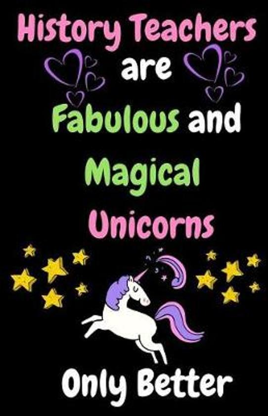 History Teachers Are Fabulous & Magical Unicorn Only Better
