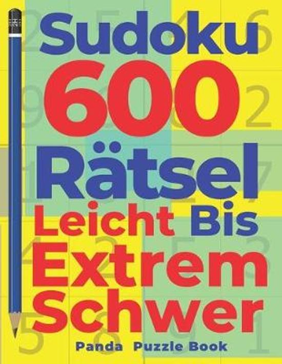 Sudoku 600 R�tsel Leicht Bis Extrem Schwer: Denkspiel F�r erwachsene - Logikspiele F�r Erwachsene