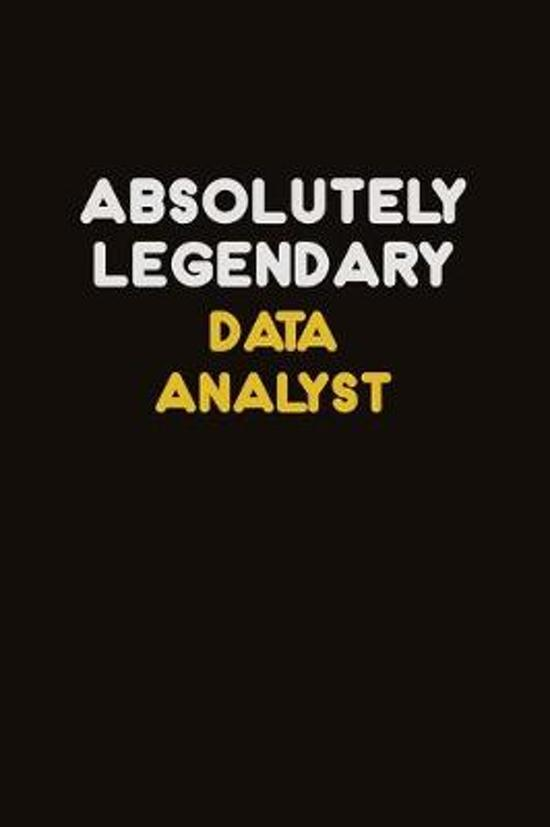 Absolutely Legendary Data Analyst: Career journal, notebook and writing journal for encouraging men, women and kids. A framework for building your car