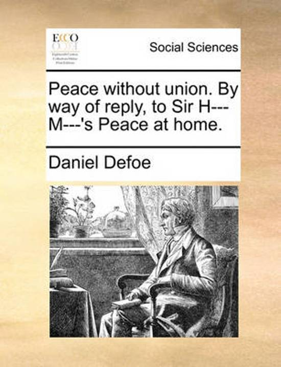 Peace Without Union. by Way of Reply, to Sir H--- M---'s Peace at Home.