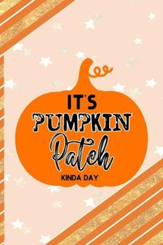 It's Pumpkin Patch Kinda Day: All Purpose 6x9 Blank Lined Notebook Journal Way Better Than A Card Trendy Unique Gift Orange Gold Pumpking