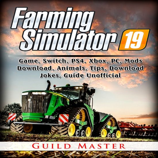 Boek cover Farming Simulator 19 Game, Switch, PS4, Xbox, PC, Mods, Download, Animals, Tips, Download, Jokes, Guide Unofficial van Guild Master (Onbekend)