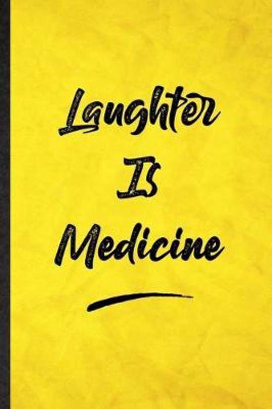 Laughter Is Medicine: Funny Blank Lined Positive Motivation Notebook/ Journal, Graduation Appreciation Gratitude Thank You Souvenir Gag Gift