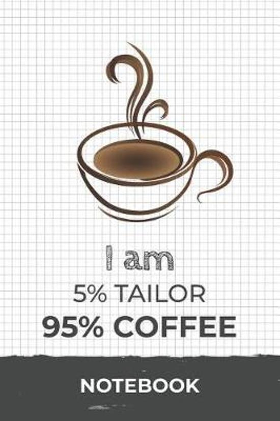 I am 5% Tailor 95% Coffee Notebook