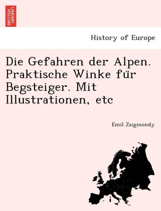 Die Gefahren Der Alpen. Praktische Winke Fu R Begsteiger. Mit Illustrationen, Etc