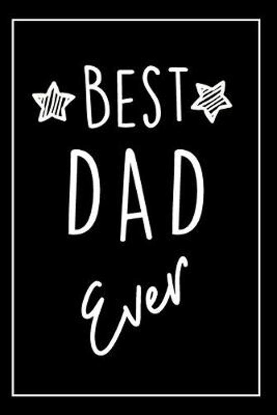 Best Dad Ever: Gift For Dad - Blank Lined Notebook Journal