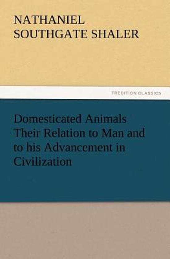 Domesticated Animals Their Relation to Man and to His Advancement in Civilization