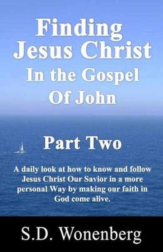 Finding Jesus Christ in the Gospel of John Part Two