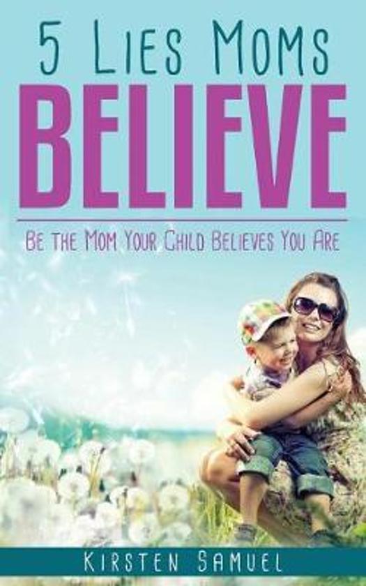 5 Lies Moms Believe