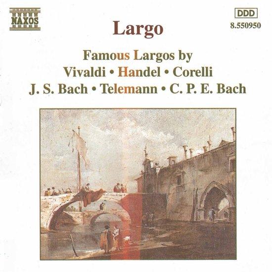 Largo - Famous Largos by Vivaldi, Handel, Corelli, etc