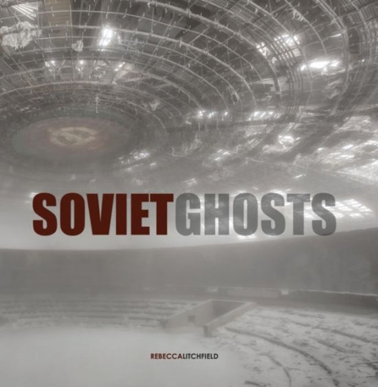 Soviet ghosts : the soviet union abandoned: a communist empire in decay
