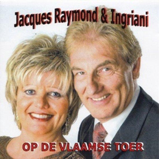 JACQUES RAYMOND & INGRIANI - Op de Vlaamse toer