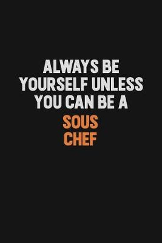 Always Be Yourself Unless You Can Be A Sous Chef: Inspirational life quote blank lined Notebook 6x9 matte finish