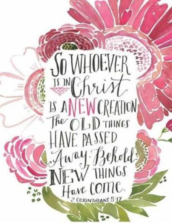 So Whoever Is in Christ Is a New Creation...