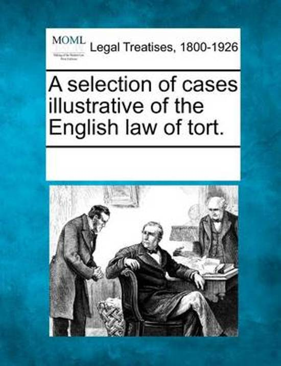 A Selection of Cases Illustrative of the English Law of Tort.
