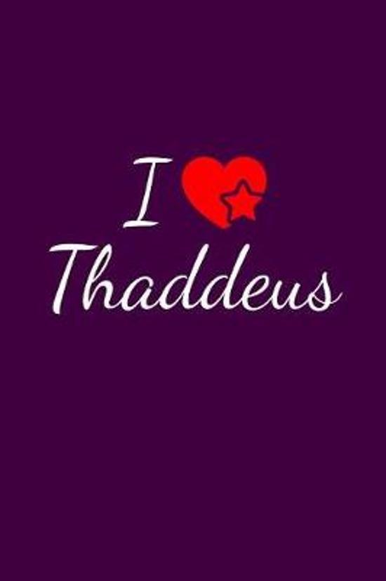 I love Thaddeus