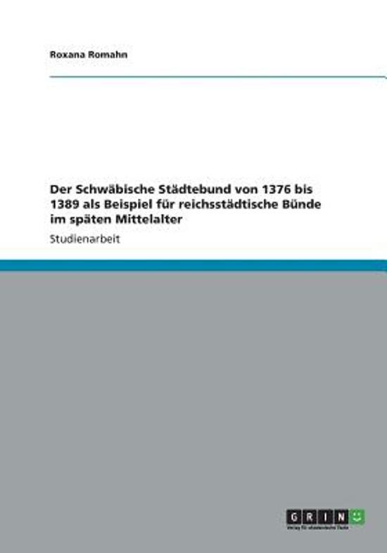 Der Schw bische St dtebund Von 1376 Bis 1389 ALS Beispiel F r Reichsst dtische B nde Im Sp ten Mittelalter