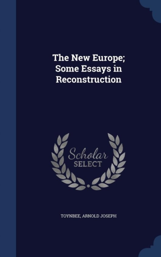 The New Europe; Some Essays in Reconstruction
