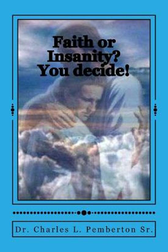 Faith or Insanity? You Decide!