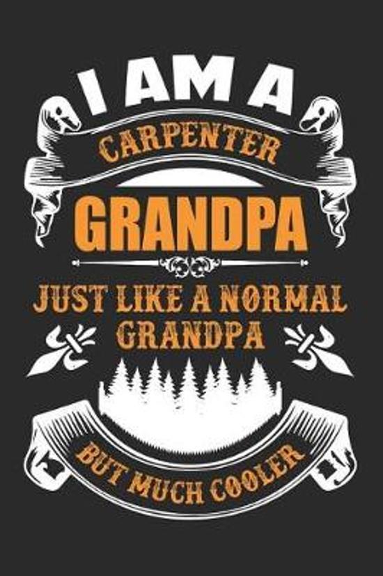 I Am A Carpenter Grandpa, Just Like A Normal Grandpa But Much Cooler