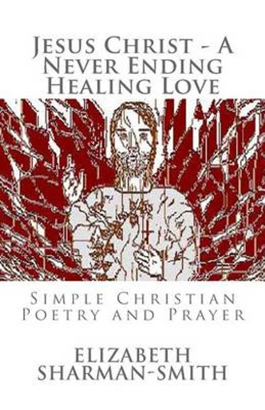 Jesus Christ - A Never Ending Healing Love