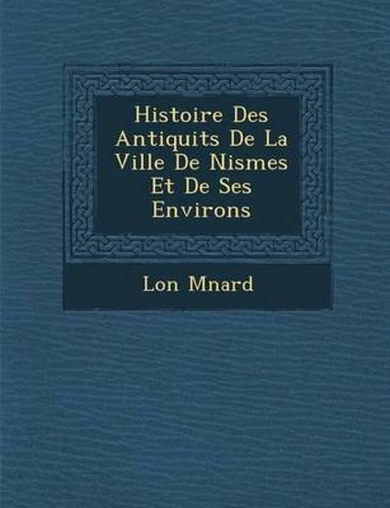 Histoire Des Antiquit S de La Ville de Nismes Et de Ses Environs