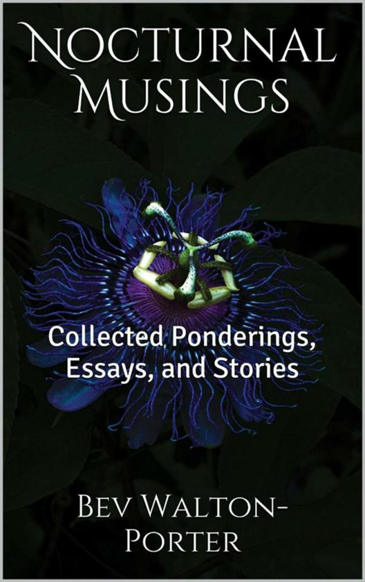 Nocturnal Musings: Collected Ponderings, Essays, and Stories
