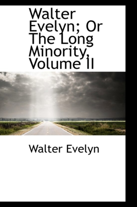 Walter Evelyn; Or the Long Minority, Volume II