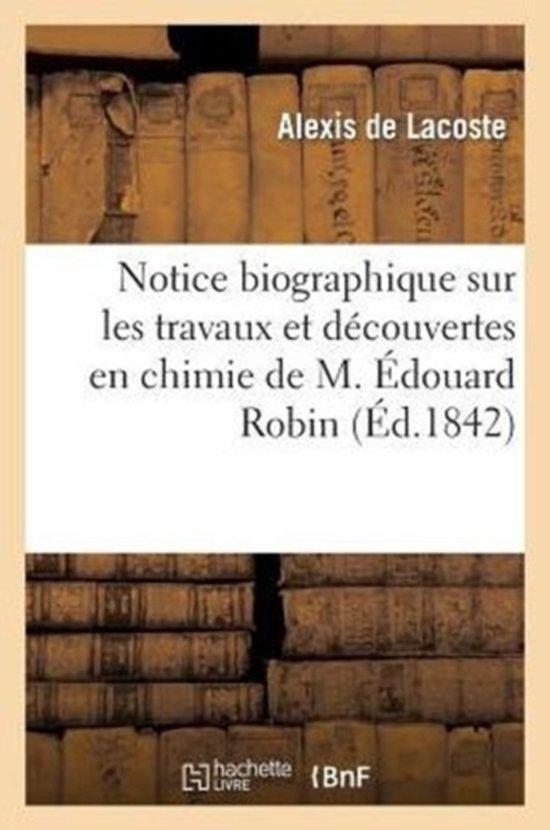 Notice Biographique Sur Les Travaux Et D couvertes En Chimie de M. douard Robin