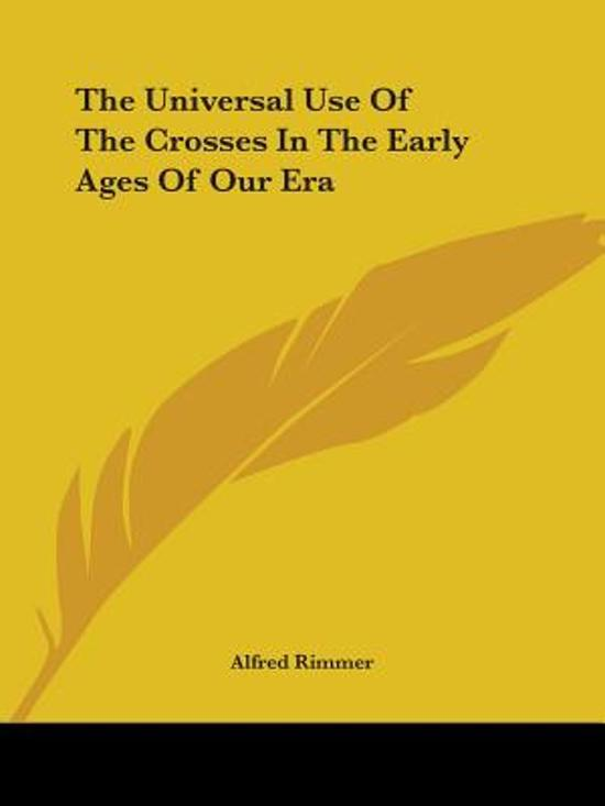 The Universal Use of the Crosses in the Early Ages of Our Era