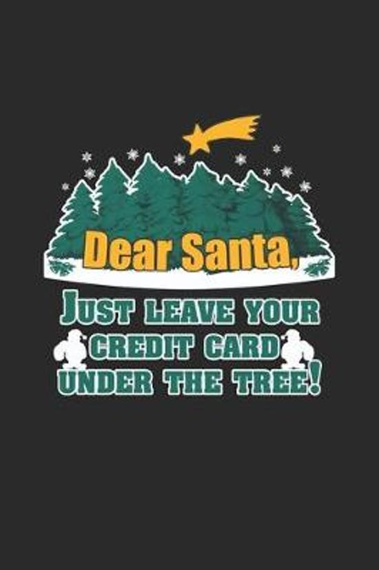 Dear Santa, Just Leave your Credit Card under the Tree!: Santa leave your Credit Card! Notebook / Journal / Diary Great Gift for Christmas or any othe