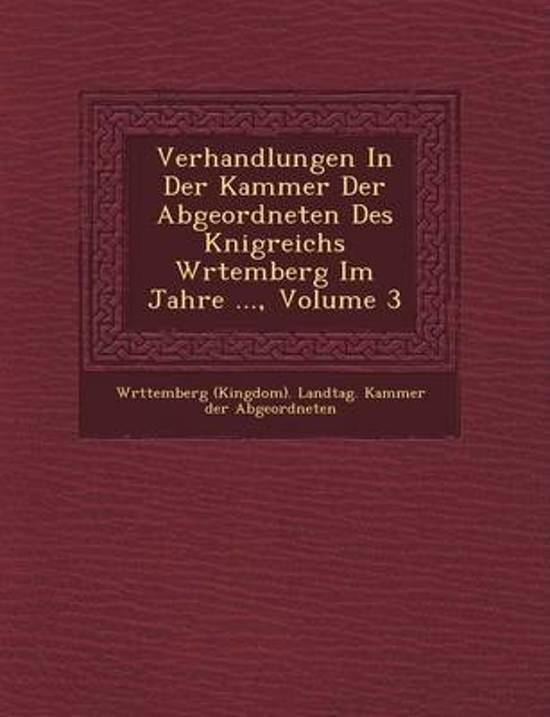 Verhandlungen in Der Kammer Der Abgeordneten Des K Nigreichs W Rtemberg Im Jahre ..., Volume 3