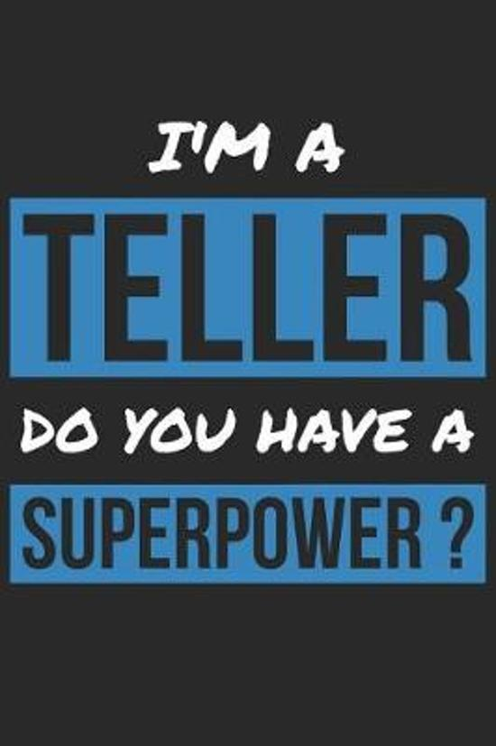 Teller Notebook - I'm A Teller Do You Have A Superpower? - Funny Gift for Teller - Teller Journal
