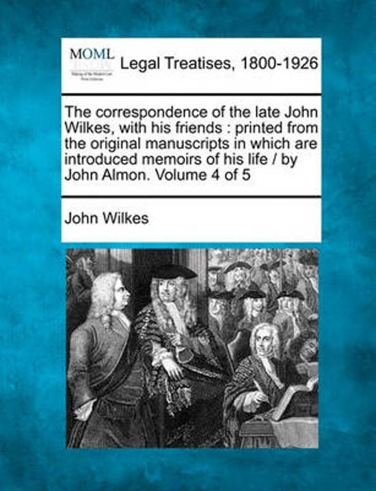 The Correspondence of the Late John Wilkes, with His Friends