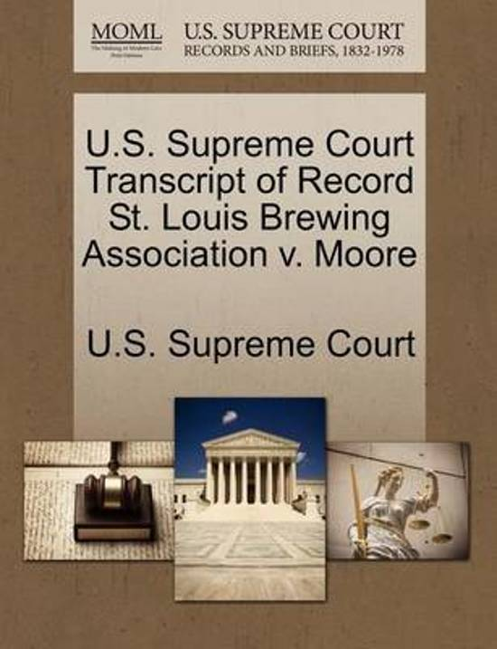 U.S. Supreme Court Transcript of Record St. Louis Brewing Association V. Moore