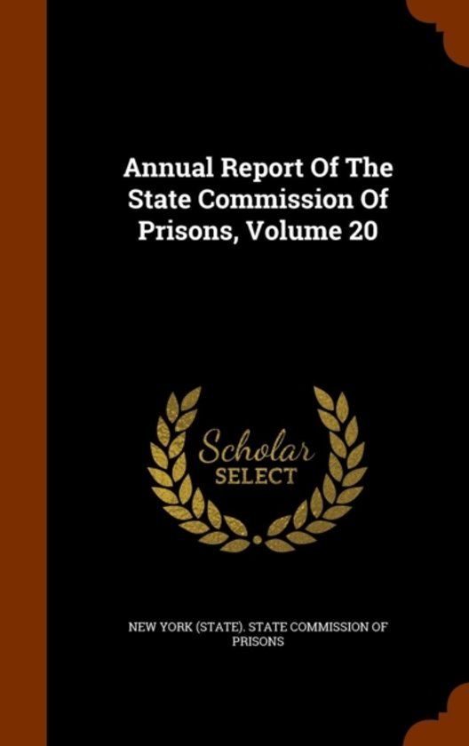 Annual Report of the State Commission of Prisons, Volume 20