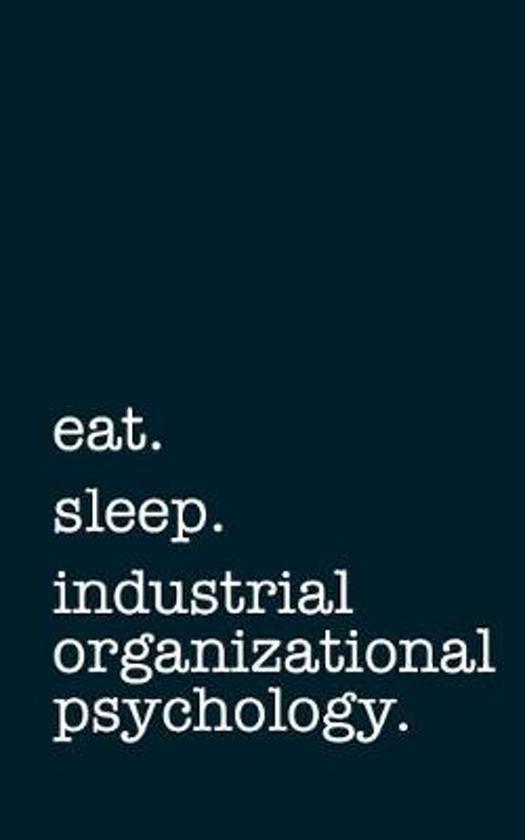 Eat. Sleep. Industrial Organizational Psychology. - Lined Notebook