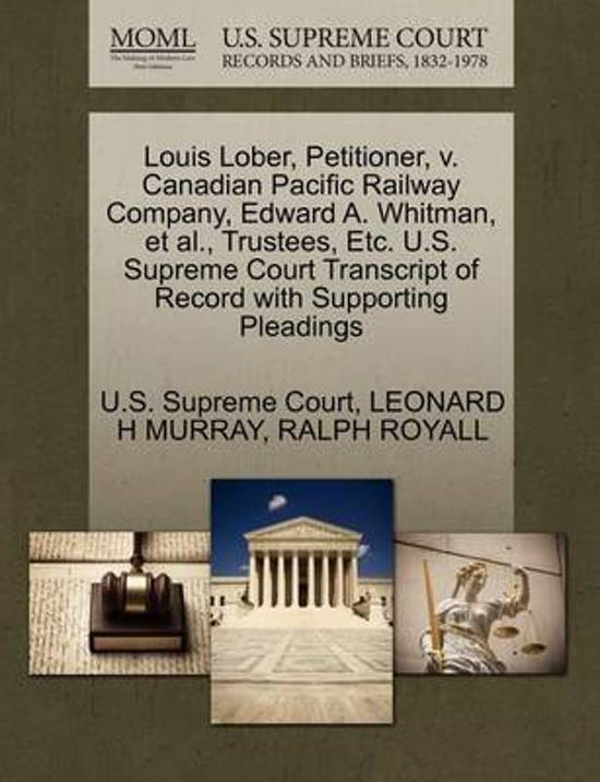 Louis Lober, Petitioner, V. Canadian Pacific Railway Company, Edward A. Whitman, et al., Trustees, Etc. U.S. Supreme Court Transcript of Record with Supporting Pleadings