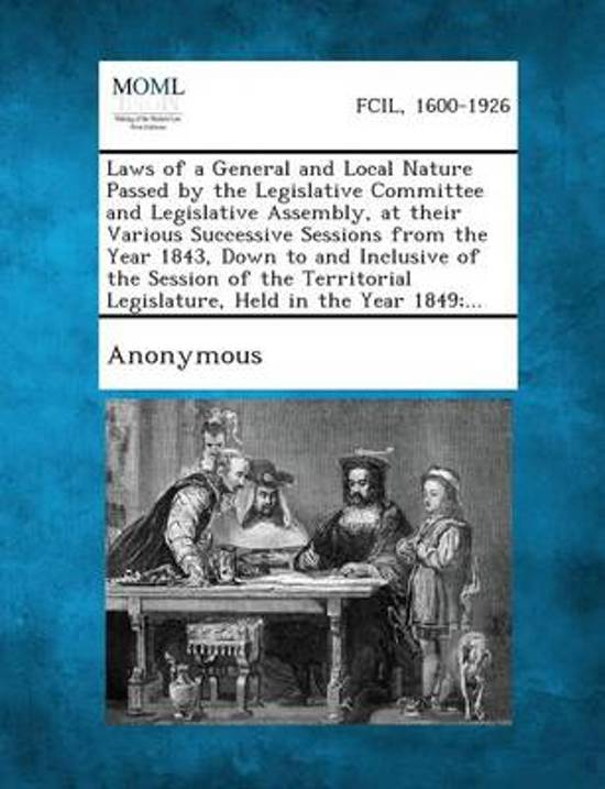 Laws of a General and Local Nature Passed by the Legislative Committee and Legislative Assembly, at Their Various Successive Sessions from the Year 18