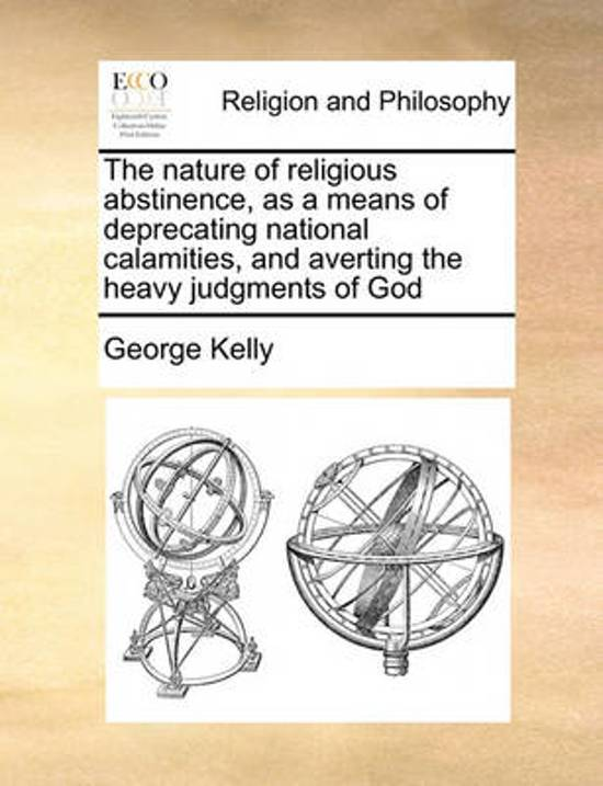 The Nature of Religious Abstinence, as a Means of Deprecating National Calamities, and Averting the Heavy Judgments of God
