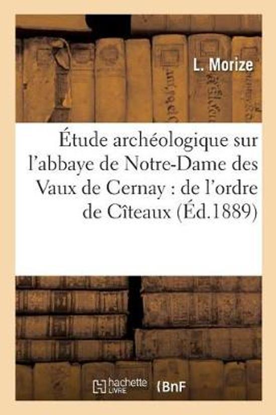 �tude Arch�ologique Sur l'Abbaye de Notre-Dame Des Vaux de Cernay