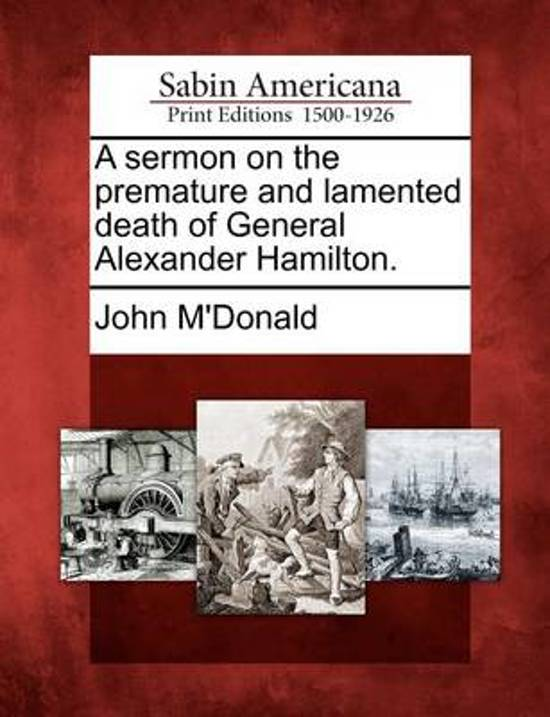 A Sermon on the Premature and Lamented Death of General Alexander Hamilton.
