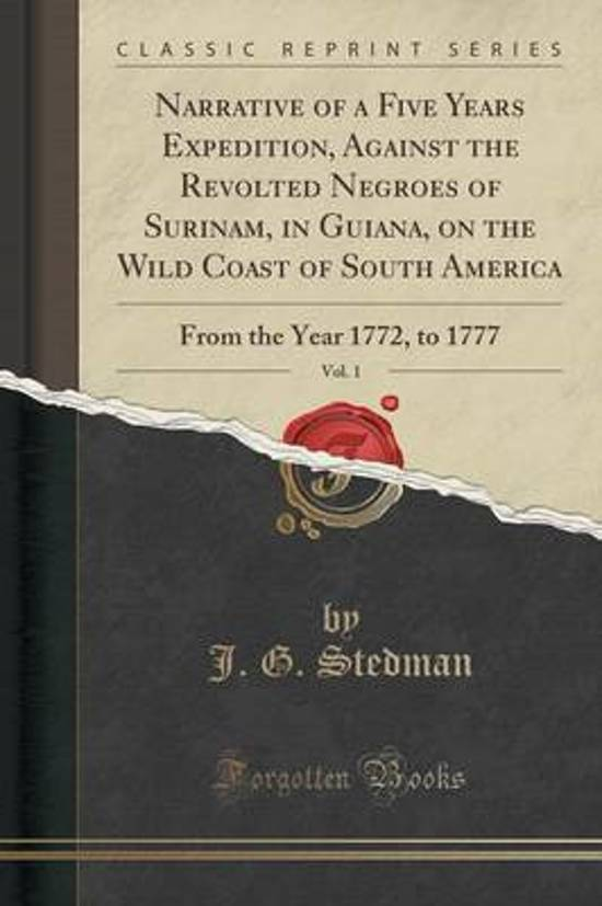 Narrative of a Five Years Expedition, Against the Revolted Negroes of Surinam, in Guiana, on the Wild Coast of South America, Vol. 1