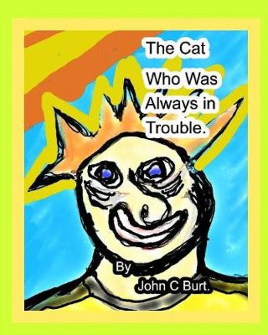 The Cat who was Always in Trouble.