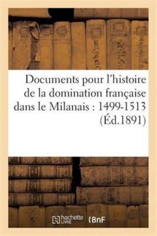 Documents Pour l'Histoire de la Domination Fran�aise Dans Le Milanais